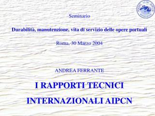 Seminario Durabilità, manutenzione, vita di servizio delle opere portuali Roma, 30 Marzo 2004