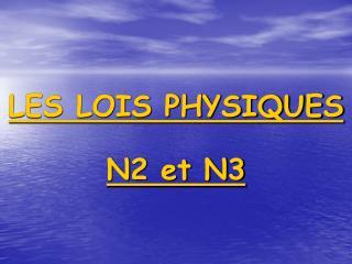 LES LOIS PHYSIQUES N2 et N3