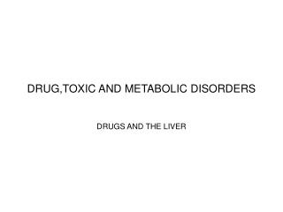 DRUG,TOXIC AND METABOLIC DISORDERS