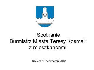 Spotkanie  Burmistrz Miasta Teresy Kosmali  z mieszkańcami