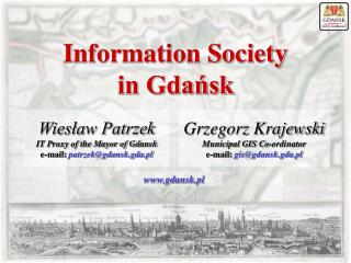Wies?aw Patrzek IT Proxy of the Mayor of Gdansk e-mail:  patrzek@gdansk.gda.pl