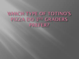 Which Type of  Totino's  Pizza do 3 rd  Graders Prefer?