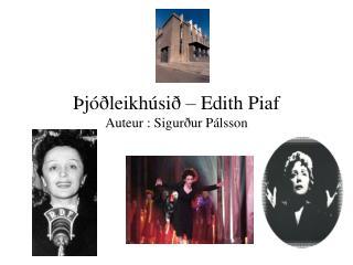 Þjóðleikhúsið – Edith Piaf Auteur : Sigurður Pálsson