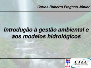 Introdução à gestão ambiental e aos modelos hidrológicos