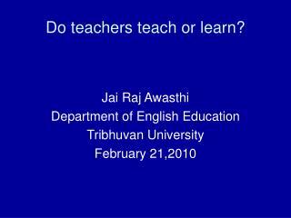 Do teachers teach or learn?