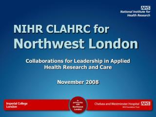 NIHR CLAHRC for  Northwest London