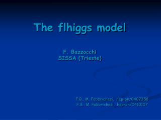 The flhiggs model F. Bazzocchi SISSA (Trieste)