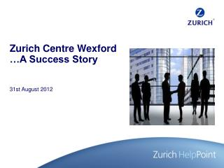 Zurich Centre Wexford �A Success Story