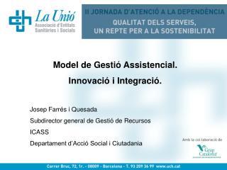 Model de Gestió Assistencial.  Innovació i Integració. Josep Farrés i Quesada