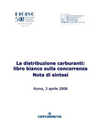 La distribuzione carburanti: libro bianco sulla concorrenza Nota di sintesi Roma, 3 aprile 2008