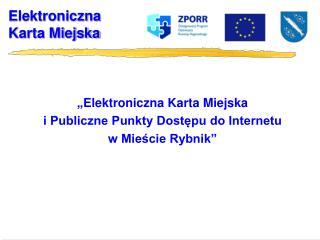 """"""" Elektroniczna Karta Miejska  i Publiczne Punkty Dostępu do Internetu  w Mieście Rybnik"""""""