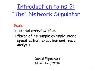 Introduction to ns-2:  The  Network Simulator