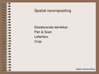 Spatial recompositing