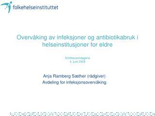 Anja Ramberg Sæther (rådgiver) Avdeling for infeksjonsovervåking
