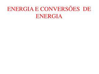 ENERGIA E CONVERSÕES  DE ENERGIA