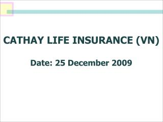 CATHAY LIFE INSURANCE (VN) Date: 25 December 2009