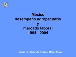 México desempeño agropecuario  y mercado laboral 1994 - 2004