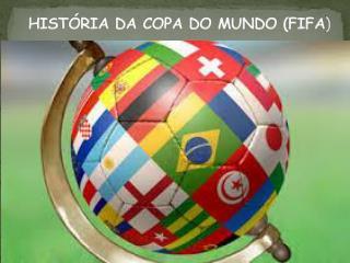 HISTÓRIA DA COPA DO MUNDO (FIFA )
