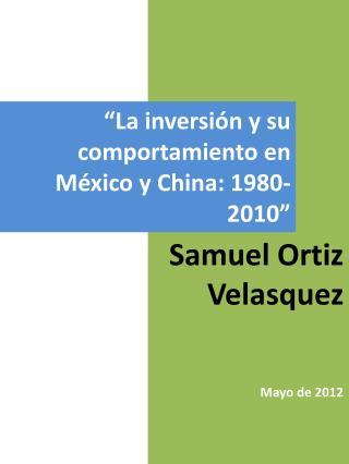 """""""La inversión y su comportamiento en México y China: 1980-2010"""""""