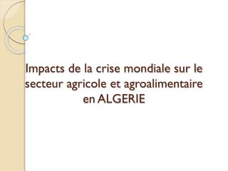 Impacts de la crise mondiale sur le secteur agricole et agroalimentaire en ALGERIE