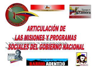 ARTICULACIÓN DE LAS MISIONES Y PROGRAMAS  SOCIALES DEL GOBIERNO NACIONAL
