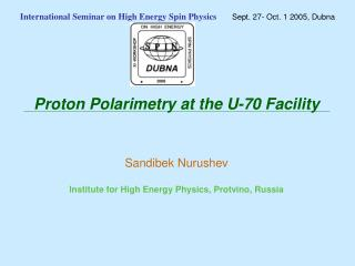 International Seminar on High Energy Spin Physics Sept. 27- Oct. 1 2005, Dubna