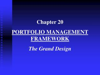 Chapter 20 PORTFOLIO MANAGEMENT FRAMEWORK The Grand Design