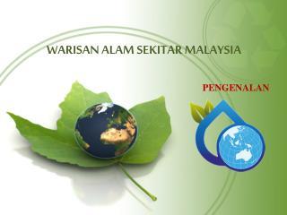 WARISAN ALAM SEKITAR MALAYSIA