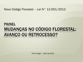 Painel Mudanças no Código Florestal:  avanço ou retrocesso?