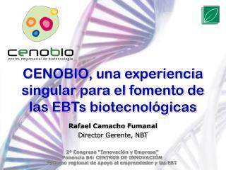 CENOBIO, una experiencia singular para el fomento de las EBTs biotecnológicas