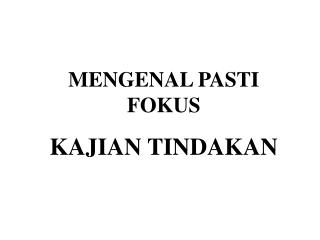 MENGENAL PASTI FOKUS KAJIAN TINDAKAN
