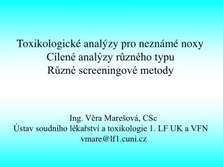 Toxikologické analýzy pro neznámé noxy Cílené analýzy různého typu Různé screeningové metody