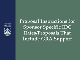 Proposal Instructions for Sponsor Specific IDC Rates/Proposals That Include GRA Support