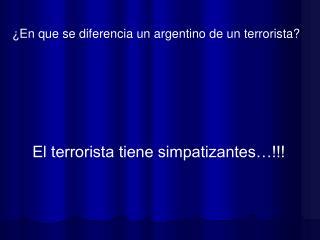 ¿En que se diferencia un argentino de un terrorista?