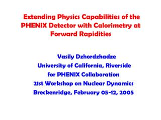 Vasily Dzhordzhadze  University of California, Riverside for PHENIX Collaboration