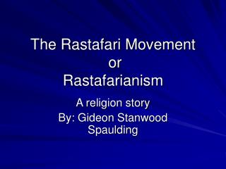 The Rastafari Movement   or  Rastafarianism