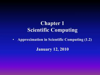 Chapter 1 Scientific Computing Approximation in Scientific Computing (1.2) January 12, 2010
