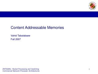 Content Addressable Memories Vahid Tabatabaee Fall 2007