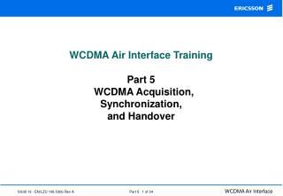 WCDMA Air Interface Training Part 5   WCDMA Acquisition, Synchronization, and Handover