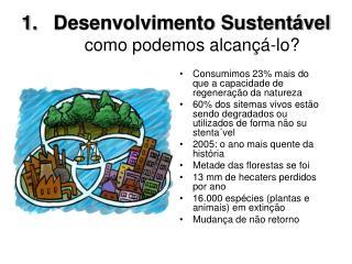 Desenvolvimento Sustentável como podemos alcançá-lo?