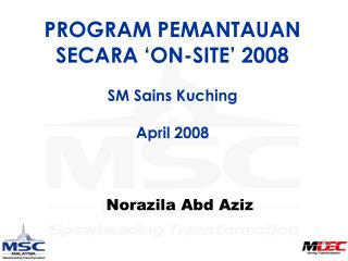 PROGRAM PEMANTAUAN SECARA 'ON-SITE' 2008 SM Sains Kuching April 2008