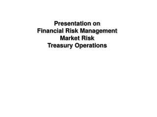 Presentation on Financial Risk Management  Market Risk  Treasury Operations
