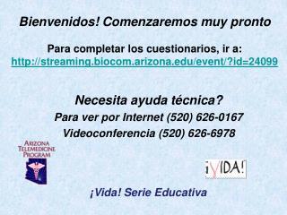 Necesita ayuda técnica? Para ver por Internet (520) 626-0167 Videoconferencia (520) 626-6978