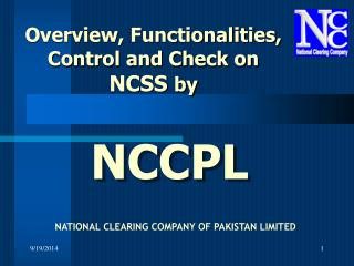 Overview, Functionalities, Control and Check on  NCSS  by
