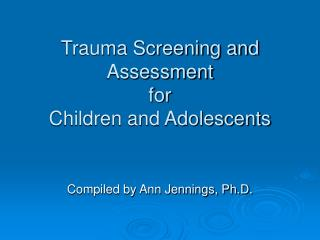 Trauma Screening and Assessment  for  Children and Adolescents