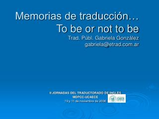 Memorias de traducci�n� To be or not to be Trad. P�bl. Gabriela Gonz�lez gabriela@etrad.ar