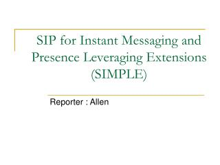 SIP for Instant Messaging and Presence Leveraging Extensions  (SIMPLE)