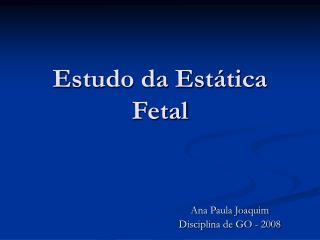 Estudo da Est tica Fetal