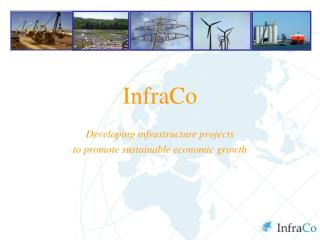 InfraCo Developing infrastructure projects  to promote sustainable economic growth