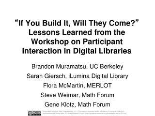 Brandon Muramatsu, UC Berkeley Sarah  Giersch ,  iLumina  Digital Library Flora  McMartin , MERLOT